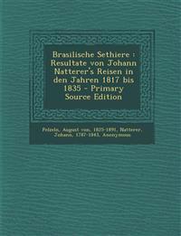 Brasilische Sethiere : Resultate von Johann Natterer's Reisen in den Jahren 1817 bis 1835