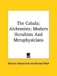 The Cabala; Alchemists; Modern Occultists and Metaphysicians