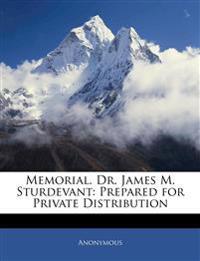 Memorial. Dr. James M. Sturdevant: Prepared for Private Distribution