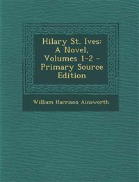 Hilary St. Ives: A Novel, Volumes 1-2 - Primary Source Edition