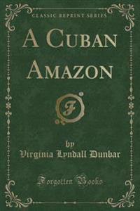 A Cuban Amazon (Classic Reprint)