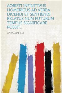Aoristi Infinitivus Homericus Ad Verba Dicendi Et Sentiendi Relatus Num Futurum Tempus Significare Possit...