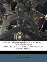 Om Afträdesförmån Och Ackord I Den Utländska Konkurslagstiftningen: (akademisk-afhandling)...