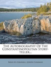 The Autobiography Of The Constantinopolitan Story-teller...
