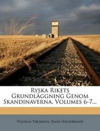 Ryska Rikets Grundläggning Genom Skandinaverna, Volumes 6-7...