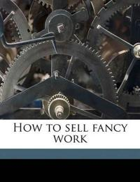How to sell fancy work