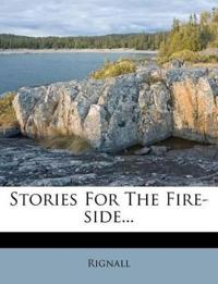 Stories For The Fire-side...