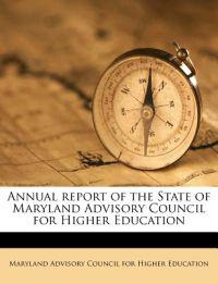 Annual report of the State of Maryland Advisory Council for Higher Education