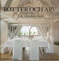 Rötter och arv : tolv åländska hem