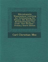 Mikroskopische Wasseranalyse; Anleitung Zur Untersuchung Des Wassers: Mit Besonderer Berucksichtigung Von Trink- Und Abwasser - Primary Source Edition