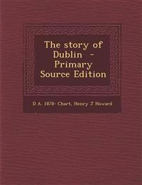 The Story of Dublin - Primary Source Edition