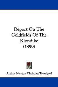 Report on the Goldfields of the Klondike
