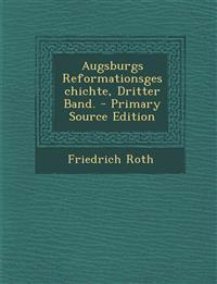 Augsburgs Reformationsgeschichte, Dritter Band. - Primary Source Edition