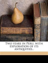 Two years in Peru, with exploration of its antiquities..