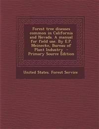 Forest tree diseases common in California and Nevada. A manual for field use. By E.P. Meinecke, Bureau of Plant Industry