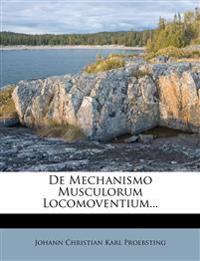 De Mechanismo Musculorum Locomoventium...