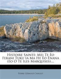 Histoire Sainte: Mei Te Éo Ferani Tuku Ia Ma He Éo Énana (éo O Te Iles Marquises)....