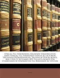 Förslag Till Förordning Angående Straffregister: Jemte Förslag Till Förändrad Lydelse Af 2 & 4 Mom. Tryckfrihetsförordningen : Afgifna Af Den Af Kongl