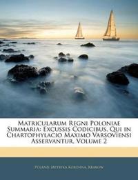Matricularum Regni Poloniae Summaria: Excussis Codicibus, Qui in Chartophylacio Maximo Varsoviensi Asservantur, Volume 2