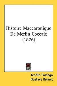 Histoire Maccaronique De Merlin Coccaie