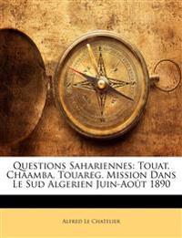 Questions Sahariennes: Touat, Châamba, Touareg. Mission Dans Le Sud Algerien Juin-Août 1890