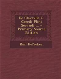 De Clavsvlis C. Caecili Plini Secvndi ... - Primary Source Edition