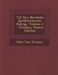 Till Den Nordiska Språkhistorien: Bidrag, Volume 1 - Primary Source Edition