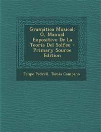 Gramática Musical: Ó, Manual Expositivo De La Teoría Del Solfeo - Primary Source Edition