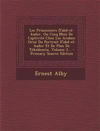 Les Prisonniers D'abd-el-kader, Ou Cinq Mois De Captivité Chez Les Arabes: Orné Du Portrait D'abd-el-kader Et De Plan De Tékédemta, Volume 2... - Prim