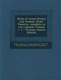 Birds of Great Britain and Ireland, Order Passeres, complete in two volumes Volume v. 1