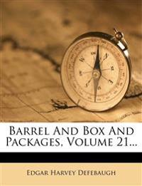 Barrel And Box And Packages, Volume 21...