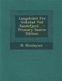 Langskibet Fra Gokstad Ved Sandefjord... - Primary Source Edition