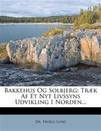 Bakkehus Og Solbjerg: Træk Af Et Nyt Livssyns Udvikling I Norden...