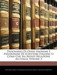 Dizionario Di Opere Anonime E Pseudonime Di Scrittori Italiani: O Come Che Sia Aventi Relazione All'italia, Volume 3