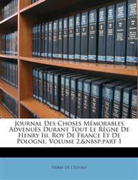 Journal Des Choses Mémorables Advenuës Durant Tout Le Règne De Henry Iii, Roy De France Et De Pologne, Volume 2,part 1
