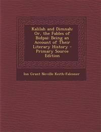Kalilah and Dimnah: Or, the Fables of Bidpai: Being an Account of Their Literary History - Primary Source Edition