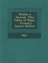 Kalilah u Dimnah. [The fables of Bdpa';  - Primary Source Edition