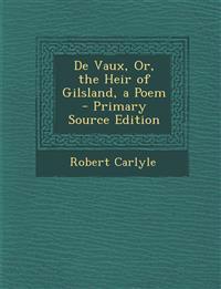 De Vaux, Or, the Heir of Gilsland, a Poem