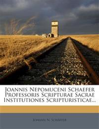 Joannis Nepomuceni Schaefer Professoris Scripturae Sacrae Institutiones Scripturisticae...