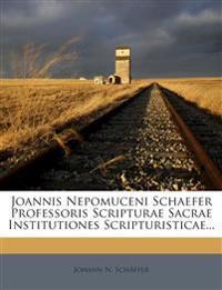 Joannis Nepomuceni Schaefer Professoris Scripturae Sacrae Institutiones Scripturisticae...