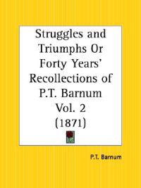 Struggles and Triumphs or Forty Years' Recollections of P.T. Barnum