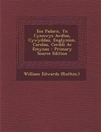 Eos Padarn, Yn Cynnwys Awdlau, Cywyddau, Englynion, Carolau, Cerddi Ac Emynau