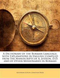 A Dictionary of the Burman Language, with Explanations in English: Compiled from the Manuscripts of A. Judson, D.D. and of Other Missionaries in Burma