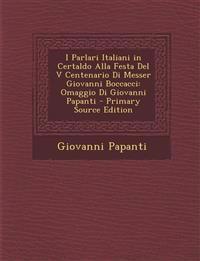 I Parlari Italiani in Certaldo Alla Festa del V Centenario Di Messer Giovanni Boccacci: Omaggio Di Giovanni Papanti - Primary Source Edition