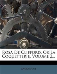 Rosa De Clifford, Or La Coquetterie, Volume 2...