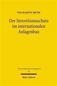 Der Investitionsschutz Im Internationalen Anlagenbau: Eine Untersuchung Unter Besonderer Berucksichtigung Internationaler Bot-Projekte