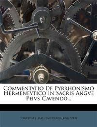 Commentatio De Pyrrhonismo Hermenevtico In Sacris Angve Peivs Cavendo...