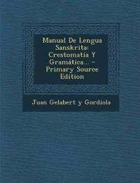 Manual De Lengua Sanskrita: Crestomatía Y Gramática... - Primary Source Edition