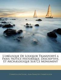 L'obélisque De Louqsor Transporté a Paris: Notice Historique, Descriptive, Et Archælogique Sur Ce Monument