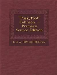 Pussyfoot Johnson - Primary Source Edition